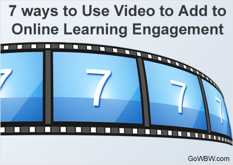 7 ways to Use Video to Add to Online Learning Engagement