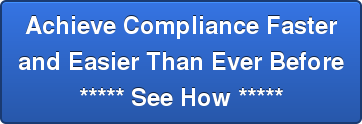 Achieve Compliance Faster and Easier Than Ever Before ***** See How *****